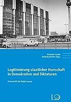 Legitimierung staatlicher Herrschaft in Demokratien und Diktaturen: Festschrift fuer Ralph Jessen