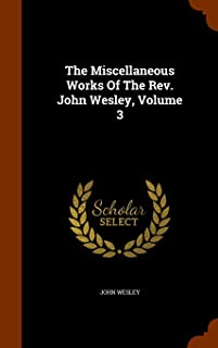 The Miscellaneous Works of the REV. John Wesley, Volume 3