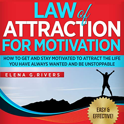 Law of Attraction for Motivation: How to Get and Stay Motivated to Attract the Life You Have Always Wanted and Be Unstoppable Titelbild