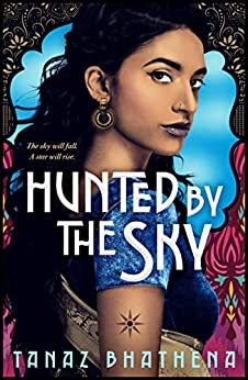 Hunted by the Sky (The Wrath of Ambar Book 1) by [Tanaz Bhathena]