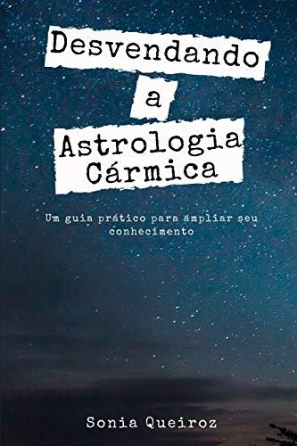 Desvendando a Astrologia Cármica: Um guia prático para ampliar seu conhecimento