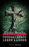 Kathy Reichs: Totgeglaubte leben länger
