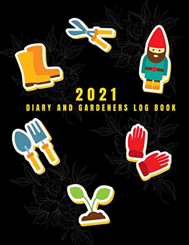 2021 Diary and Gardeners Log Book: Monthly Gardening Organizer for Gardeners, The Ideal Gift for Garden Lovers, Planner for Mom, Dad