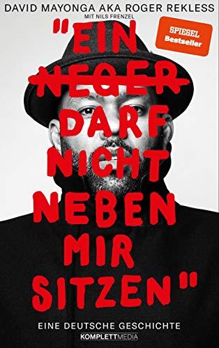Ein N**** darf nicht neben mir sitzen: Eine deutsche Geschichte