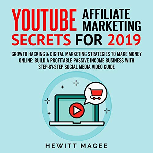 YouTube Affiliate Marketing Secrets for 2019 Audiobook By Hewitt Magee cover art