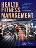 Health Fitness Management: A Comprehensive Resource for Managing and Operating Programs and Facilities