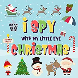 I Spy With My Little Eye - Christmas: Can You Find Santa, Rudolph the Red-Nosed Reindeer and the Snowman? | A Fun Search and Find Winter Xmas Game for Kids 2-4! (I Spy Books for Kids 2-4 Book 5) by [Pamparam Kids Books]
