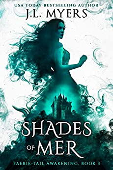 Shades of Mer (Faerie-Tail Awakening Book 3) by [J.L. Myers]