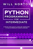 Python programming for intermediate: A step by step guide to learn and understand python intermediate coding language (Computer Programming Book 2)