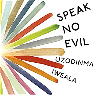 Speak No Evil                   By:                                                                                                                                 Uzodinma Iweala                               Narrated by:                                                                                                                                 Julia Whelan,                                                                                        Prentice Onayemi                      Length: 6 hrs and 20 mins     16 ratings     Overall 4.4