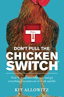 Don't Pull the Chicken Switch: How to maximize willpower and get everything you want out of work and life