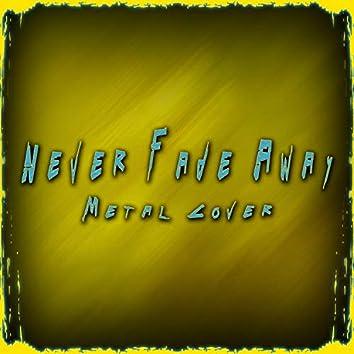 Never Fade Away