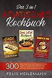 """Das 3 in 1 Asiatisches Kochbuch: 300 BESTE REZEPTE AUS DER JAPANISCHEN KÜCHE """"SUSHI""""; AUS CHINA """"WOK""""-GERICHTE UND GERICHTE """"RAMEN & PHO"""" AUS THAILAND; ... CHINA; MONGOLEI UND KOREA. (German Edition)"""