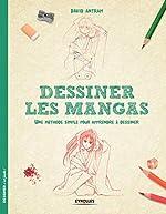 Dessiner les mangas - Une méthode simple pour apprendre à dessiner. de David Antram