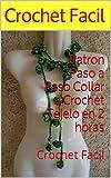Patron Paso a Paso Collar a Crochet Tejelo en 2 horas: Crochet Facil