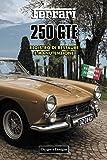 FERRARI 250 GTE: REGISTRO DI RESTAURE E MANUTENZIONE (Edizioni italiane)