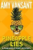 Pineapple Lies: A Pineapple Port Cozy Mystery