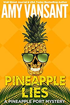 Pineapple Lies: A Pineapple Port Mystery: Book One (Pineapple Port Mysteries 1) by [Amy Vansant]