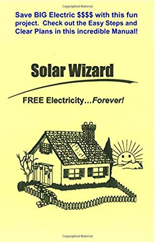 The Solar Wizard: FREE Electricity - Forever! Let the Sun do the work - Go GREEN!