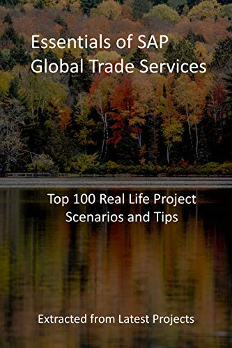 Essentials of SAP Global Trade Services: Top 100 Real Life Project Scenarios and Tips : Extracted from Latest Projects (English Edition)