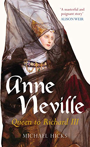 Anne Neville: Queen To Richard Iii (England's Forgotten Queens series)