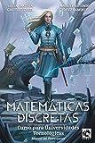 Matemáticas Discretas: Curso para Universidades Tecnológicas: 1