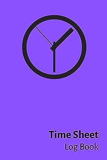 Time Sheet Log Book: 1 Year Daily Work Hours Record Journal, Employee Timesheet Book 6