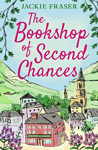 The Bookshop of Second Chances: The most uplifting story of fresh starts and new beginnings you'll read this Winter! by [Jackie Fraser]