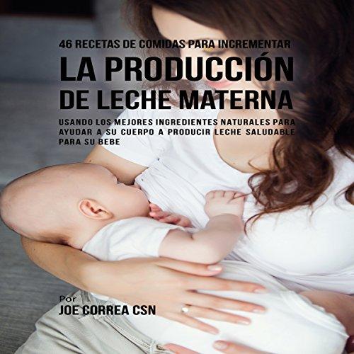 46 Recetas de Comidas para Incrementar la Producción de Leche Materna audiobook cover art