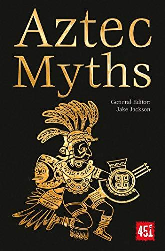 Aztec Myths (The World's Greatest Myths and Legends)