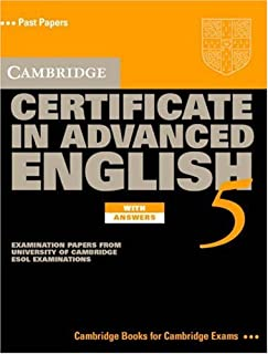 Cambridge Certificate in Advanced English 5 Student's Book with Answers: Examination Papers from the University of Cambridge ESOL Examinations (CAE Practice Tests)