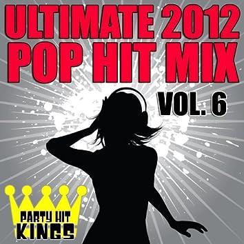 Ultimate 2012 Pop Hit Mix, Vol. 6
