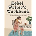 Rebel Writer's Workbook: A practical guide to focus your intentions, set result-oriented goals, and manifest the creative life of your dreams.