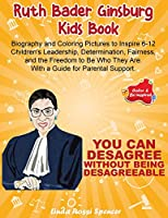 Ruth Bader Ginsburg Kids Book: Biography and Coloring Pictures to Inspire 6-12 Children's Leadership, Determination, Fairness, and the Freedom to Be Who They Are. With a Guide for Parental Support