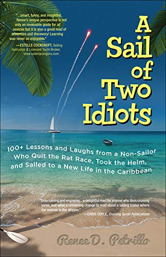 A Sail of Two Idiots: 100+ Lessons and Laughs from a Non-Sailor Who Quit ...