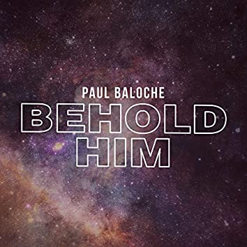 Behold Him (feat. Kim Walker-Smith)