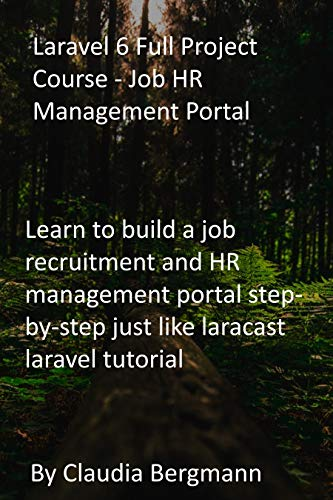 Laravel 6 Full Project Course - Job HR Management Portal: Learn to build a job...