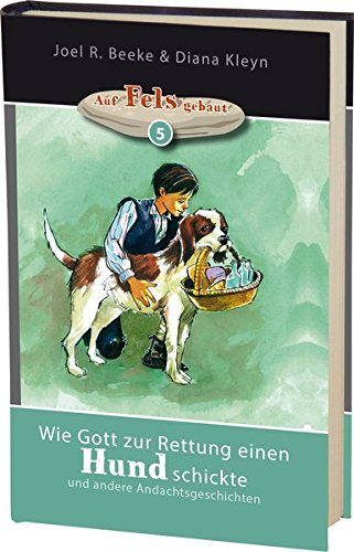 Wie Gott zur Rettung einen Hund schickte: und andere Andachtsgeschichten (Auf Fels gebaut)