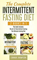 The Complete Intermittent Fasting Diet: Includes The Art of Intermittent Fasting & The Ultimate Fasting Diet