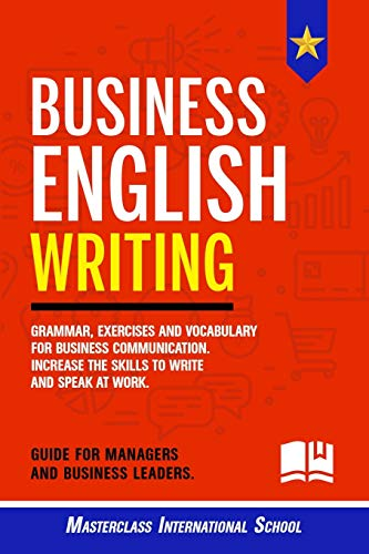 Compare Textbook Prices for Business English Writing: Grammar, exercises and vocabulary for business communication. Increase the skills to write and speak at work. Guide for managers and business leaders  ISBN 9798621900762 by International School, Masterclass