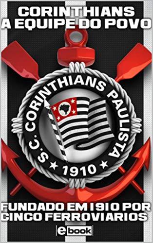 Corinthians a Equipe do Povo 1ª Edição (Portuguese Edition ...