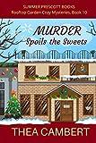 Murder Spoils the Sweets (Rooftop Garden Cozy Mysteries Book 10)