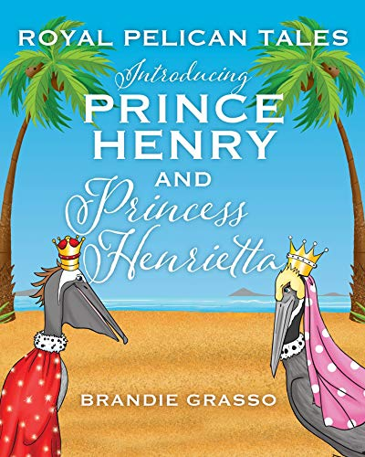 Royal Pelican Tales: Introducing Prince Henry and Princess Henrietta