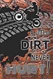 A little dirt never hurt!: Biking lined notebook for motorbike, motorcross, trails bike, pit bike, quad bike and racing bike motor sport enthusiast to ... cover with rider on bike graphic cover art