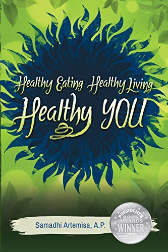 Compare Textbook Prices for Healthy Eating, Healthy Living, Healthy You  ISBN 9780991315208 by Artemisa, Samadhi