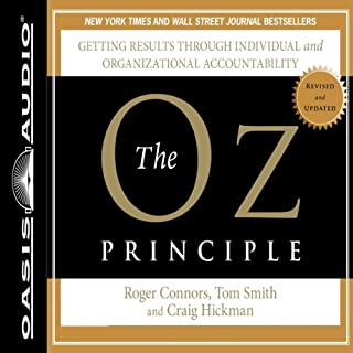 The Oz Principle     Getting Results Through Individual and Organizational Accountability              Written by:                                                                                                                                 Roger Connors,                                                                                        Tom Smith,                                                                                        Craig Hickman                               Narrated by:                                                                                                                                 Wayne Shepherd                      Length: 8 hrs     3 ratings     Overall 4.0