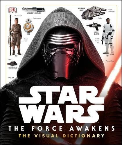 Star Wars: the Force Awakens Visual Dictionary by STAR WARS THE FORCE AWAKENS VISUAL DICTI -(1905-07-07)