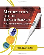Mathematics for Health Sciences: A Comprehensive Approach (Math and Writing for Health Science) by Joel R. Helms (2009-03-25)
