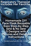 Face Mask Covering DIY Reusable Easy Step-By-Step Sew & No Sew 5 Designs with Pictures and Detailed Instructions: From a Respiratory Therapist Including Her favorite pick! (English Edition)