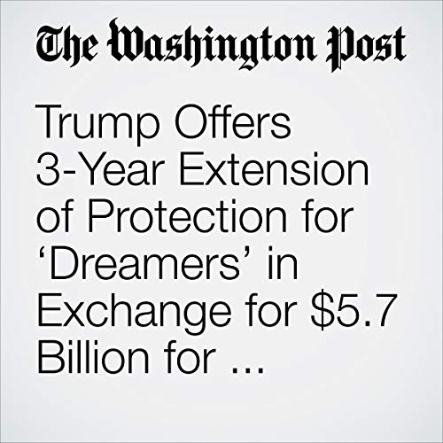 『Trump Offers 3-Year Extension of Protection for 'Dreamers' in Exchange for $5.7 Billion for Wall; Democrats Call It a 'Non-Starter'』のカバーアート